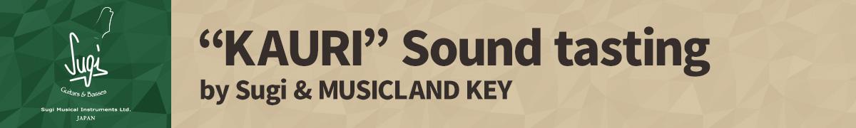 KAURI Sound tasting by Sugi & MUSICLAND KEY